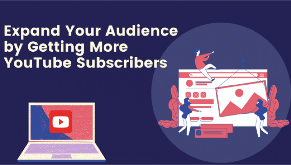 Expand Your Audience by Getting More YouTube Subscribers