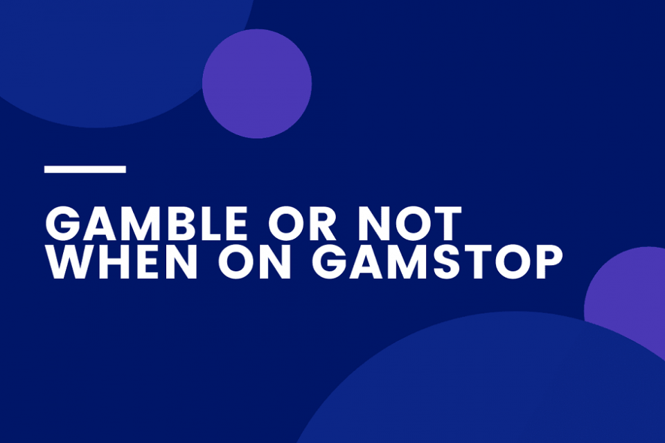 Gamble or Not to Gamble When on GamStop